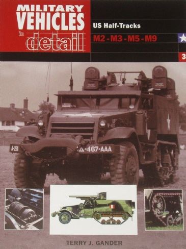 Military Vehicles in Detail - US Half Tracks, M2 M3 M5 M9, by Terry J Gander